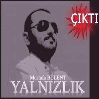25d4bf282971736 Mustafa Bülent   Yalnızlık (2013) Full Albüm İndir